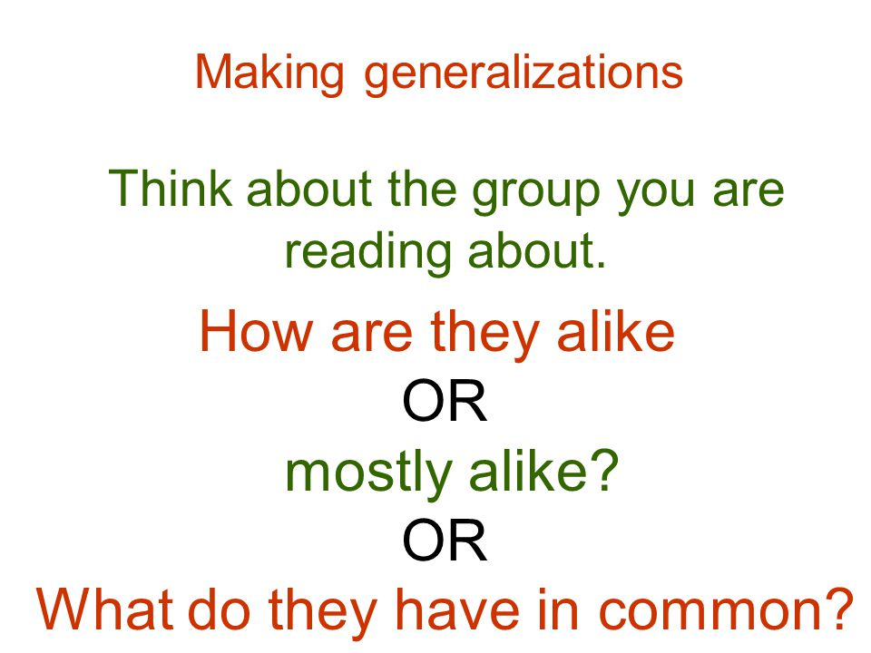 Think about the group you are reading about. How are they alike OR mostly alike.