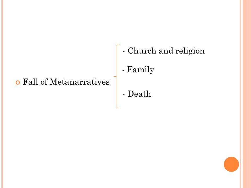 - Church and religion - Family Fall of Metanarratives - Death