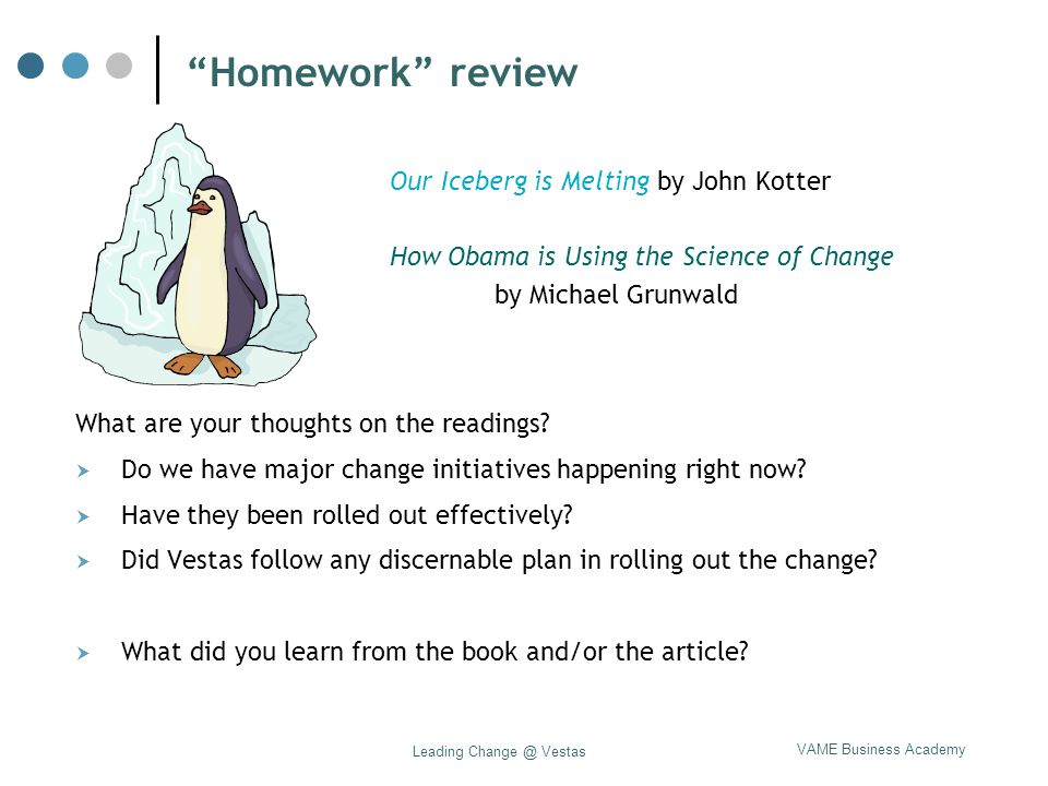 """VAME Business Academy Leading Change @ Vestas """"Homework"""" review Our Iceberg is Melting by John Kotter How Obama is Using the Science of Change by Mich"""