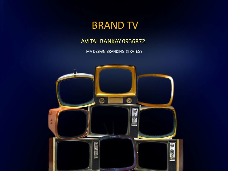 BRAND TV AVITAL BANKAY 0936872 MA DESIGN BRANDING STRATEGY