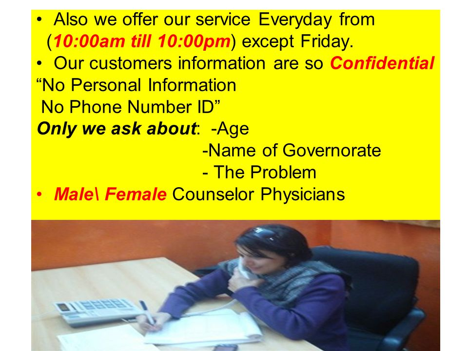 """Also we offer our service Everyday from (10:00am till 10:00pm) except Friday. Our customers information are so Confidential """"No Personal Information N"""