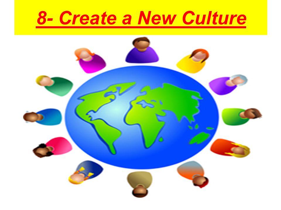 8- Create a New Culture
