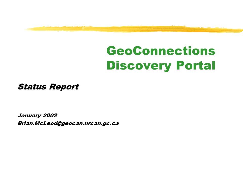 Status Report January 2002 Brian.McLeod@geocan.nrcan.gc.ca GeoConnections Discovery Portal
