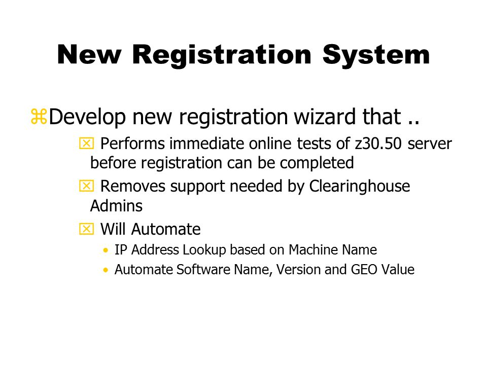 New Registration System zDevelop new registration wizard that..