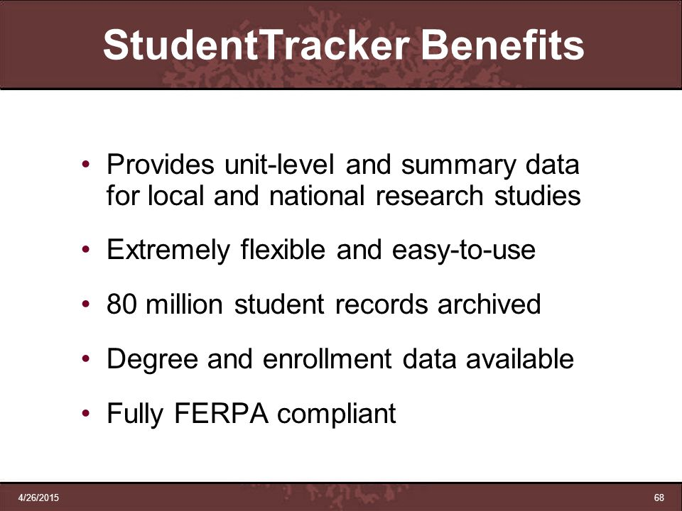 4/26/201568 StudentTracker Benefits Provides unit-level and summary data for local and national research studies Extremely flexible and easy-to-use 80