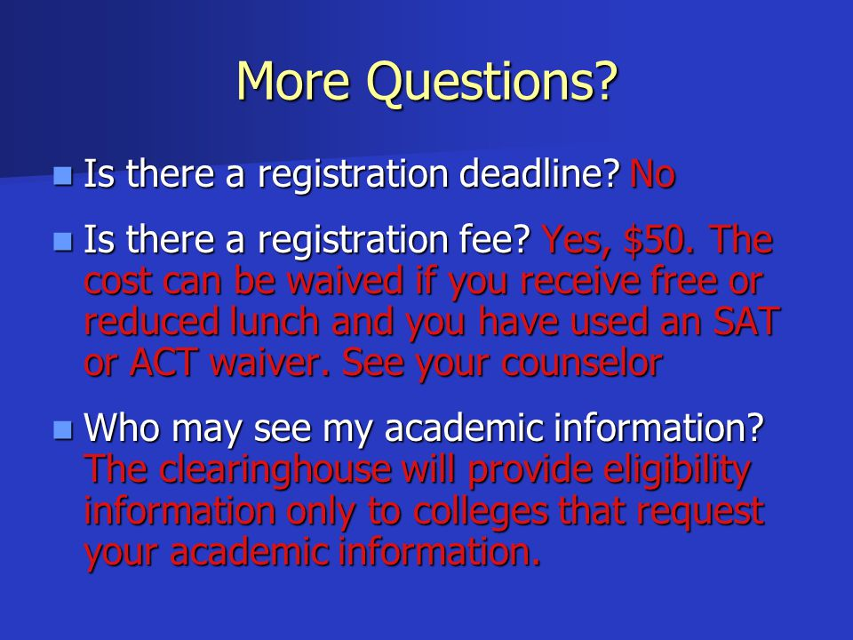 More Questions.Is there a registration deadline. No Is there a registration deadline.