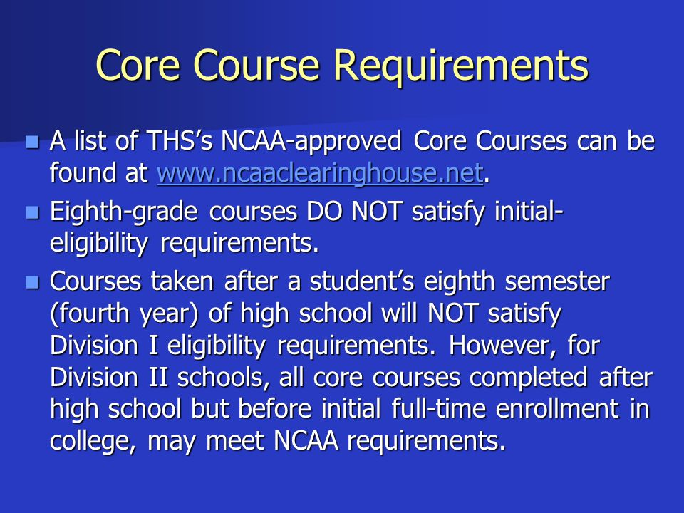 Core Course Requirements A list of THS's NCAA-approved Core Courses can be found at www.ncaaclearinghouse.net. A list of THS's NCAA-approved Core Cour