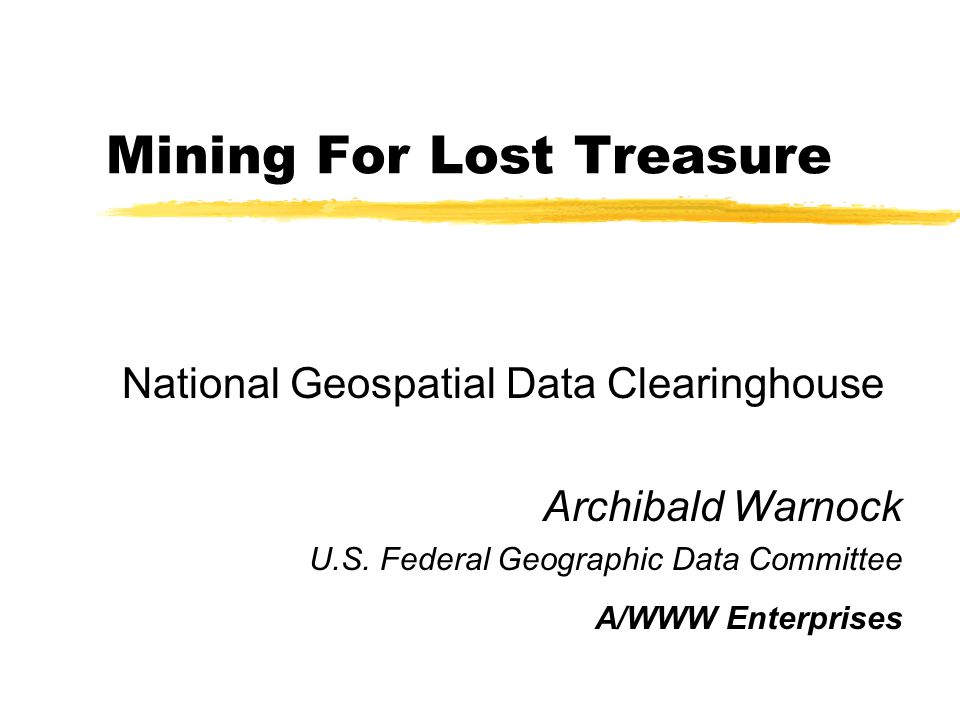 Mining For Lost Treasure National Geospatial Data Clearinghouse Archibald Warnock U.S.