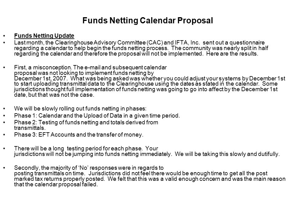 Funds Netting Calendar Proposal Funds Netting Update Last month, the Clearinghouse Advisory Committee (CAC) and IFTA, Inc.