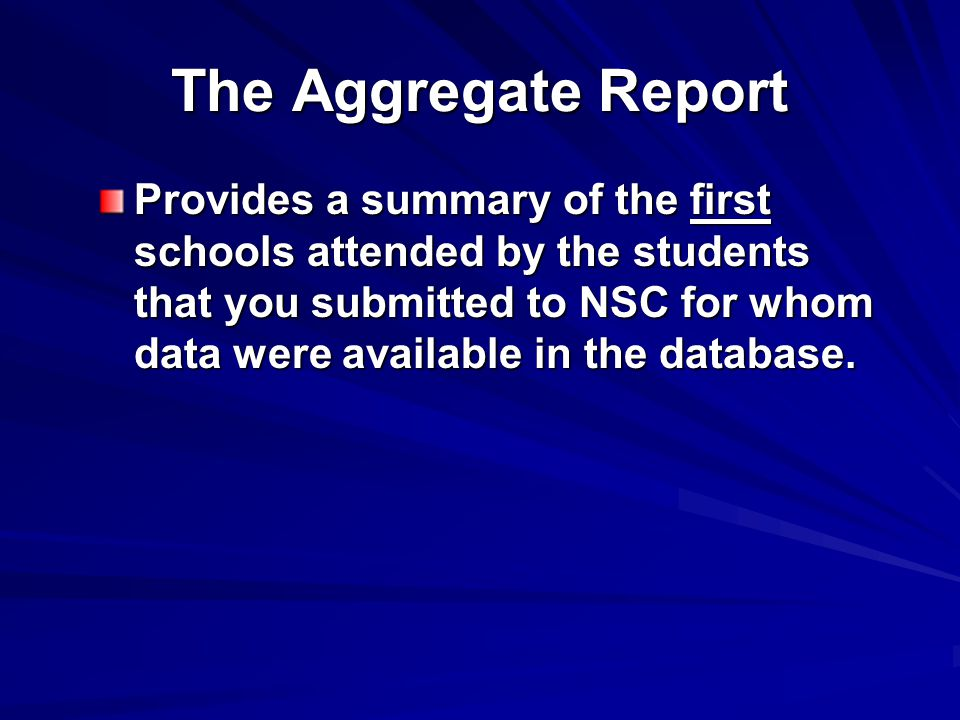 The Aggregate Report Provides a summary of the first schools attended by the students that you submitted to NSC for whom data were available in the database.