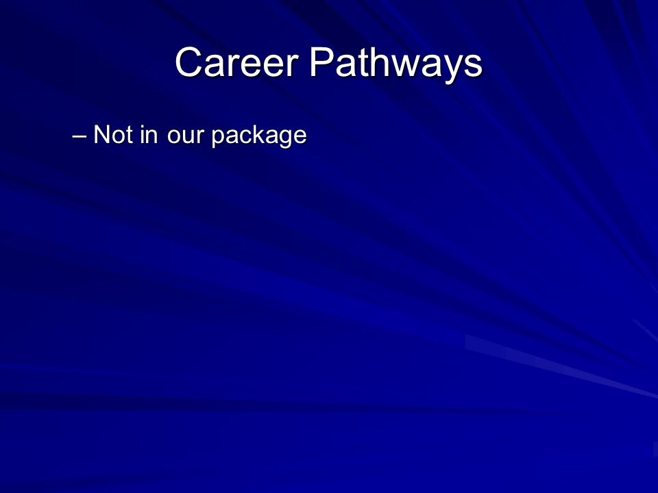 Career Pathways –Not in our package