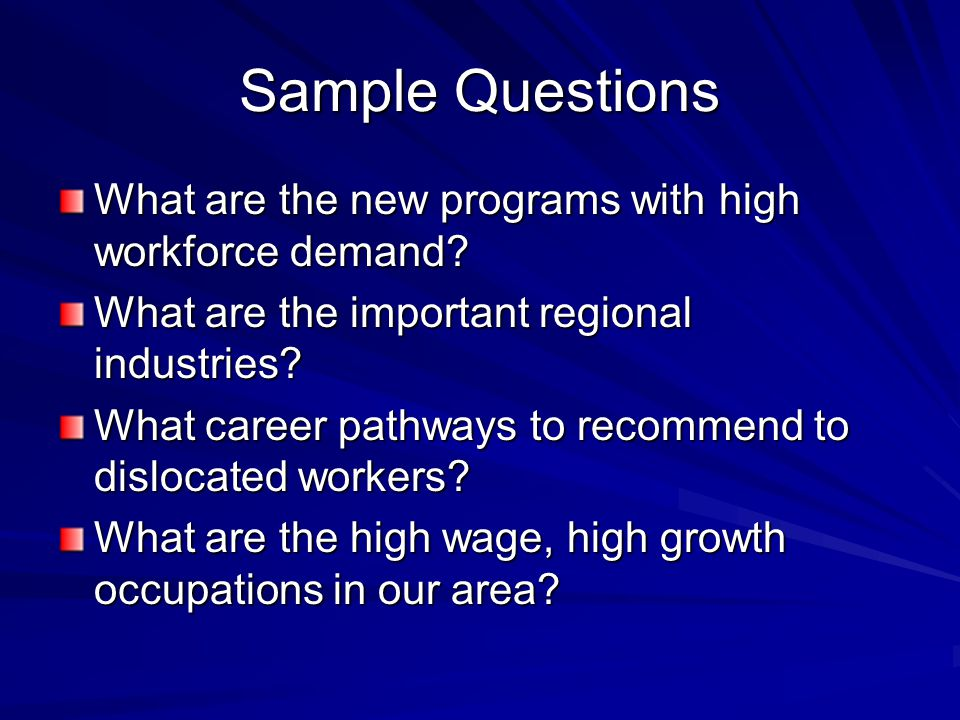 Sample Questions What are the new programs with high workforce demand.
