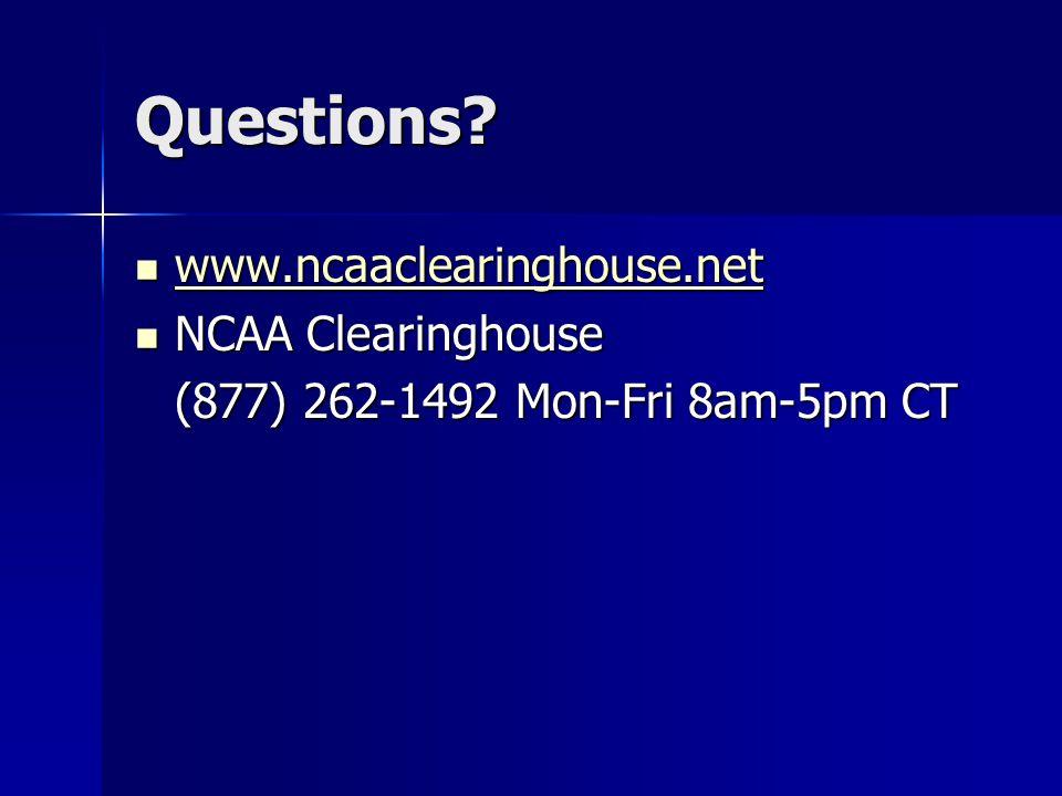 Questions? www.ncaaclearinghouse.net www.ncaaclearinghouse.net www.ncaaclearinghouse.net NCAA Clearinghouse NCAA Clearinghouse (877) 262-1492 Mon-Fri