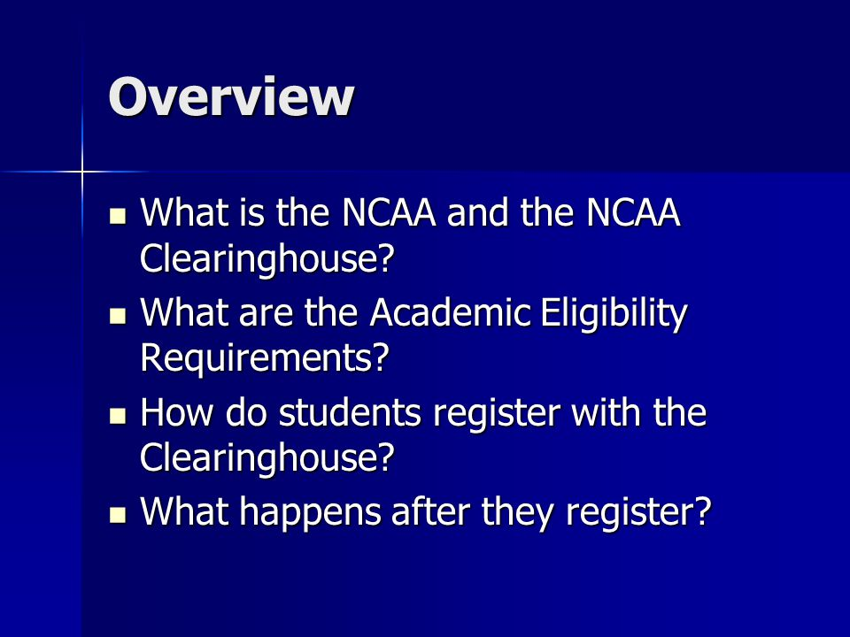Overview What is the NCAA and the NCAA Clearinghouse.