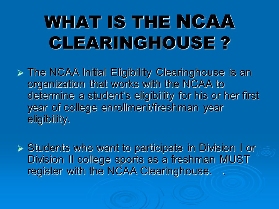 WHAT IS THE NCAA CLEARINGHOUSE .