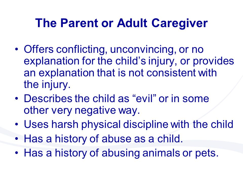 The Parent or Adult Caregiver Offers conflicting, unconvincing, or no explanation for the child's injury, or provides an explanation that is not consi
