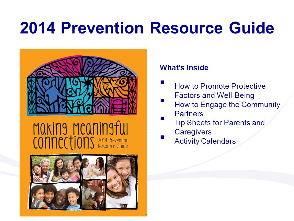 2014 Prevention Resource Guide What's Inside  How to Promote Protective Factors and Well-Being  How to Engage the Community Partners  Tip Sheets fo