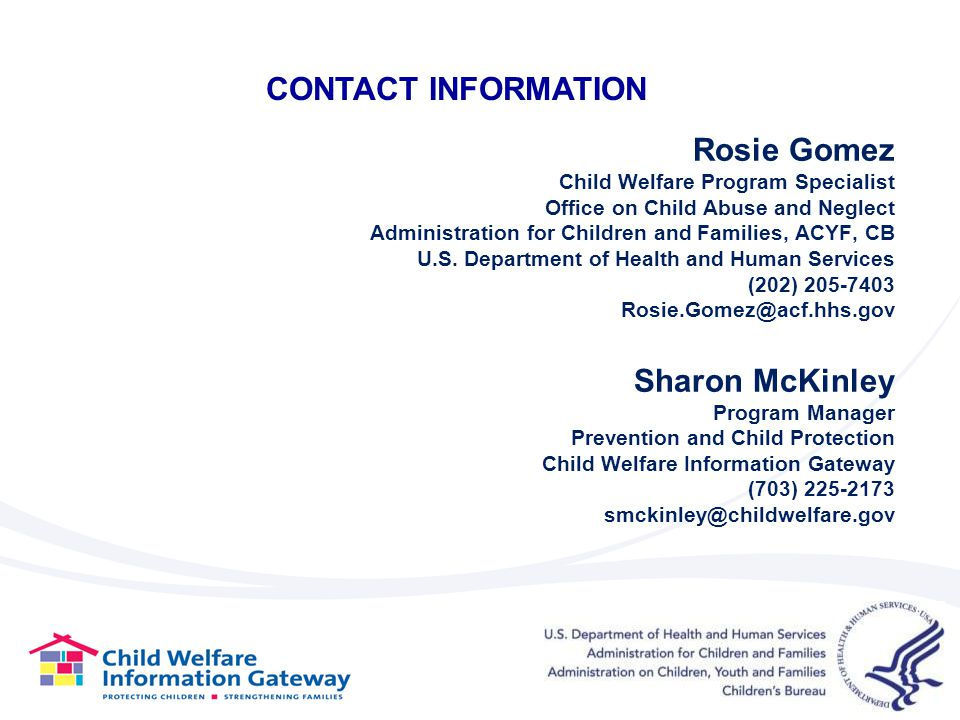 Rosie Gomez Child Welfare Program Specialist Office on Child Abuse and Neglect Administration for Children and Families, ACYF, CB U.S. Department of H
