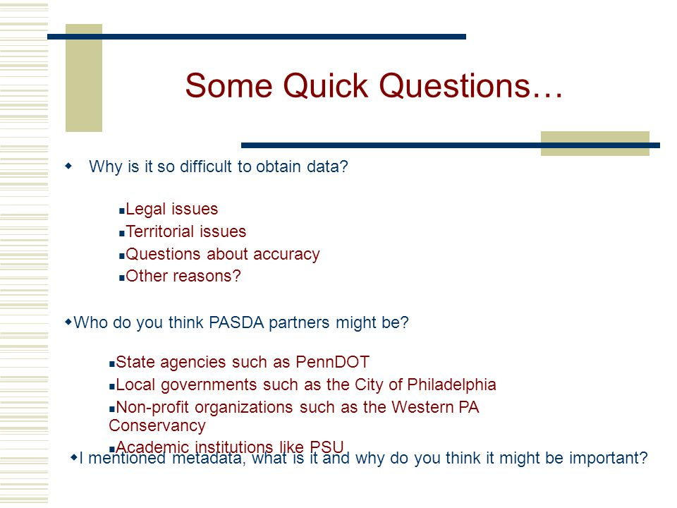 Some Quick Questions…  Why is it so difficult to obtain data.