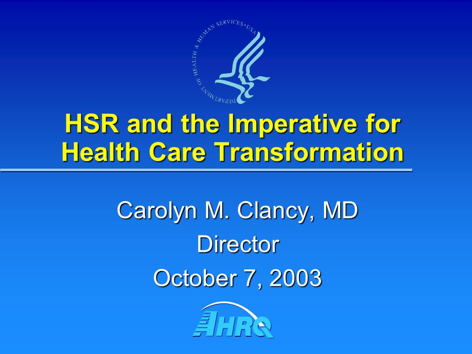 HSR and the Imperative for Health Care Transformation Carolyn M.