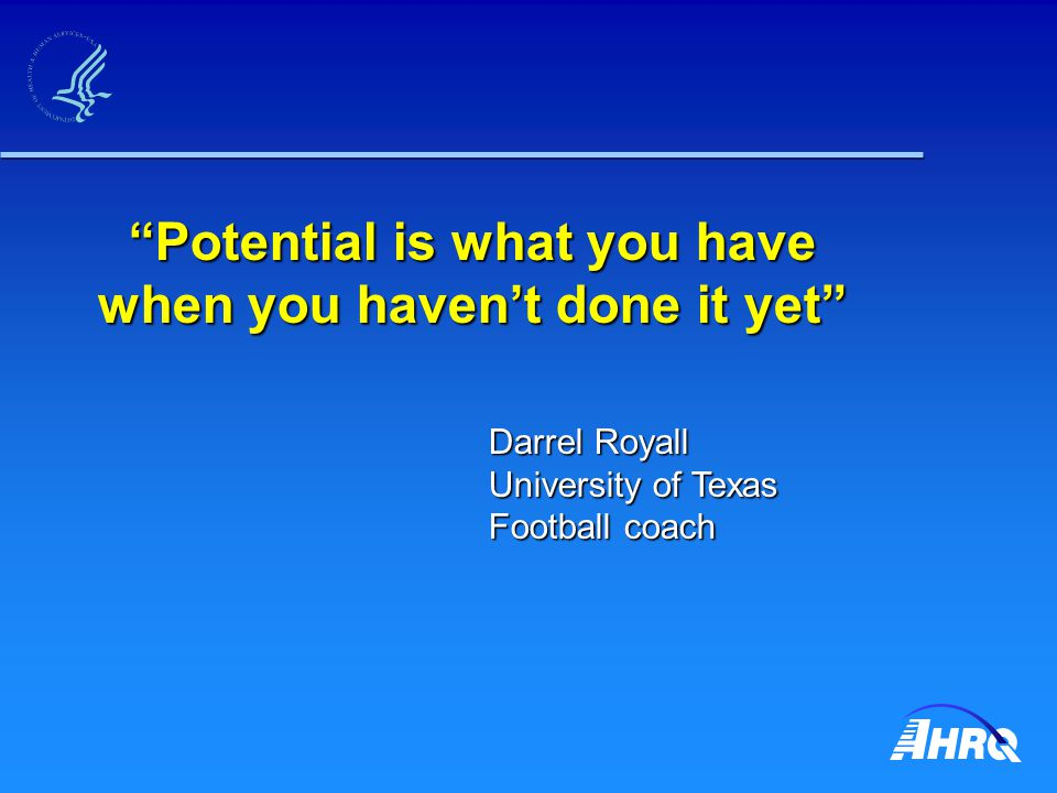 Potential is what you have when you haven't done it yet Darrel Royall University of Texas Football coach