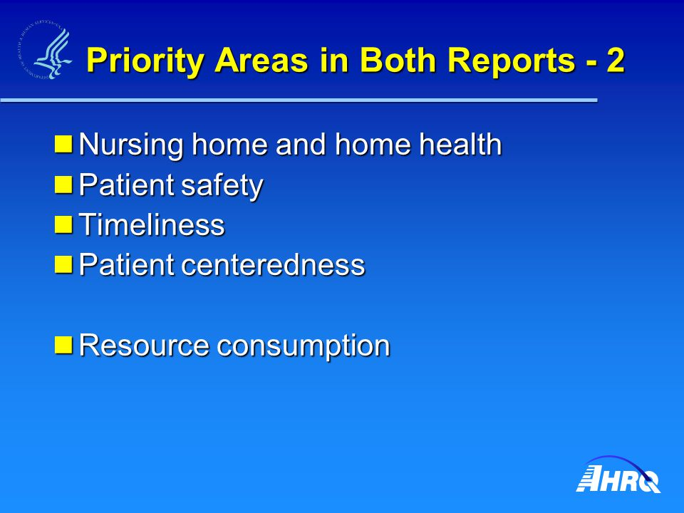 Priority Areas in Both Reports - 2 Nursing home and home health Nursing home and home health Patient safety Patient safety Timeliness Timeliness Patient centeredness Patient centeredness Resource consumption Resource consumption