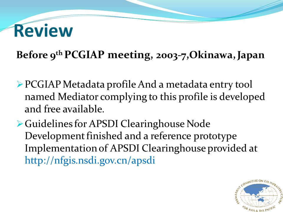 Review Before 9 th PCGIAP meeting, 2003-7,Okinawa, Japan  PCGIAP Metadata profile And a metadata entry tool named Mediator complying to this profile is developed and free available.