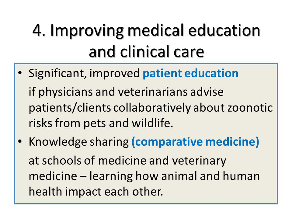 4. Improving medical education and clinical care Significant, improved patient education if physicians and veterinarians advise patients/clients colla
