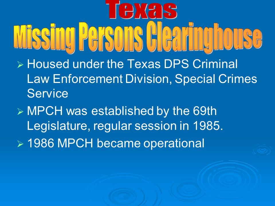   Housed under the Texas DPS Criminal Law Enforcement Division, Special Crimes Service   MPCH was established by the 69th Legislature, regular ses