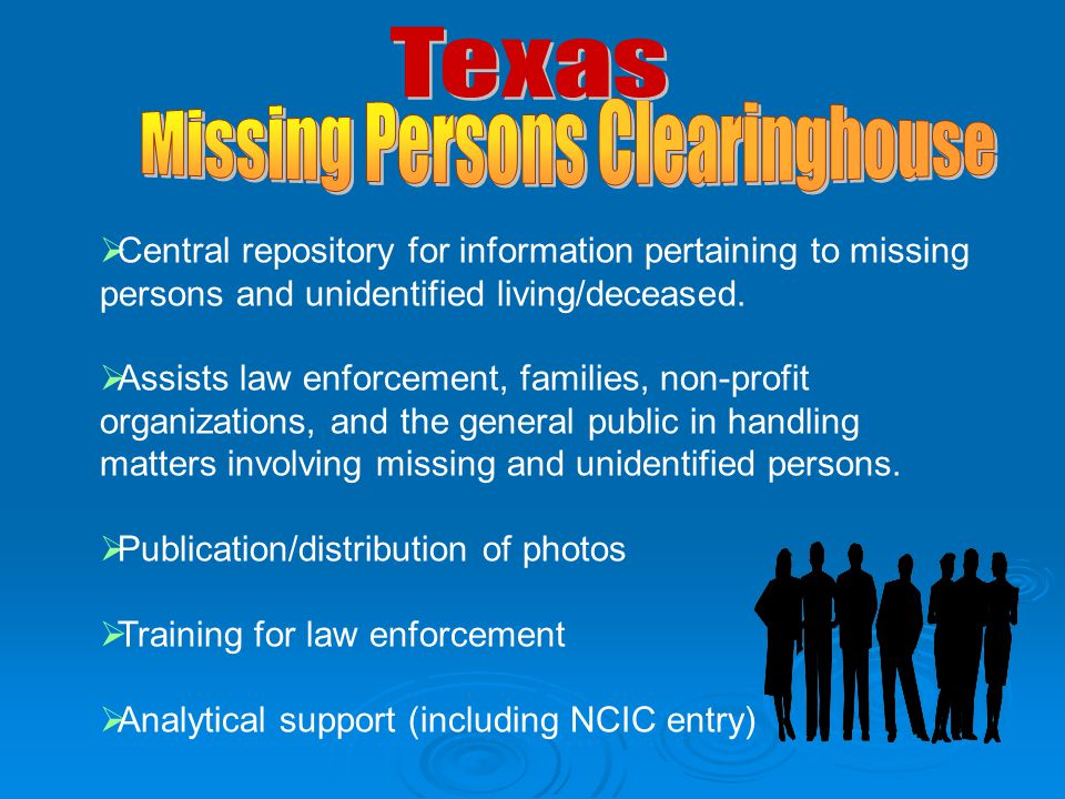  Central repository for information pertaining to missing persons and unidentified living/deceased.  Assists law enforcement, families, non-profit o