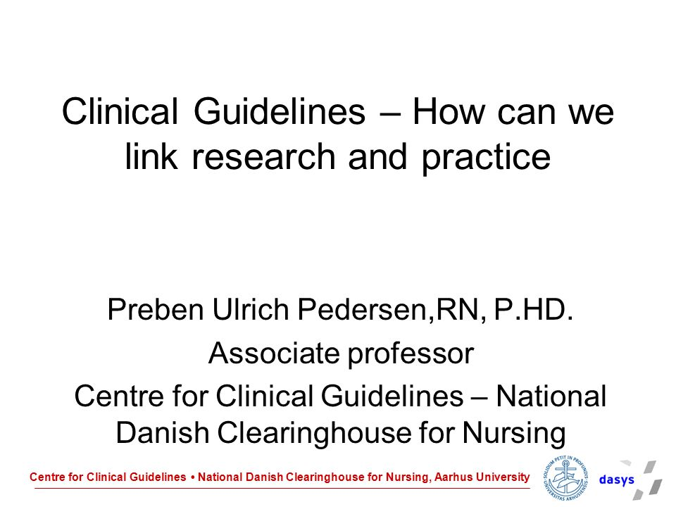 Centre for Clinical Guidelines National Danish Clearinghouse for Nursing, Aarhus University Collect the best evidence Develop a search strategy –Search in databases –Search terms –Criteria for in- and exclusion of literature –Validation for literature –Strategy for selections of papers www.clinicalguidelines.dkwww.clinicalguidelines.dk, Laustsen et al, 2009