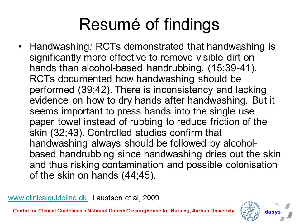 Centre for Clinical Guidelines National Danish Clearinghouse for Nursing, Aarhus University Resumé of findings Handwashing: RCTs demonstrated that han