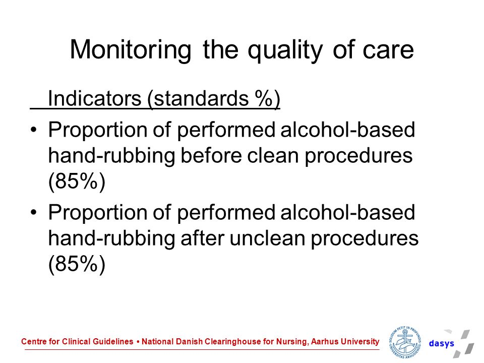 Centre for Clinical Guidelines National Danish Clearinghouse for Nursing, Aarhus University Monitoring the quality of care Indicators (standards %) Pr
