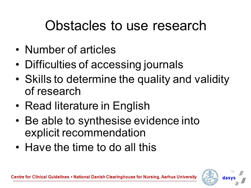 Centre for Clinical Guidelines National Danish Clearinghouse for Nursing, Aarhus University Obstacles to use research Number of articles Difficulties