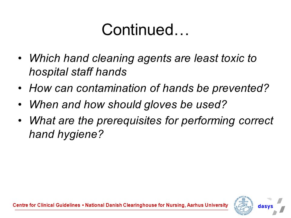 Centre for Clinical Guidelines National Danish Clearinghouse for Nursing, Aarhus University Continued… Which hand cleaning agents are least toxic to h