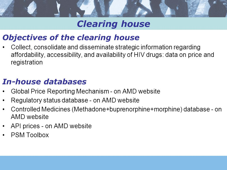 URL for the different databases Global Price Reporting Mechanism (GPRM): http://apps.who.int/hiv/amds/price/hdd/ The Drug Regulatory Status Database: http://www.who.int/hiv/amds/patents_registration/drs/ PSM Toolbox website: http://psmtoolbox.org/en/ SOURCES AND PRICES OF ACTIVE PHARMACEUTICAL INGREDIENTS http://www.who.int/hiv/amds/api.pdf Controlled Medicines: http://www.who.int/entity/hiv/amds/ControlledMedicineDatabase.xls Forecasting antiretroviral demand: http://www.who.int/hiv/amds/forecasting/en/index.html Prequalification Project http://apps.who.int/prequal/