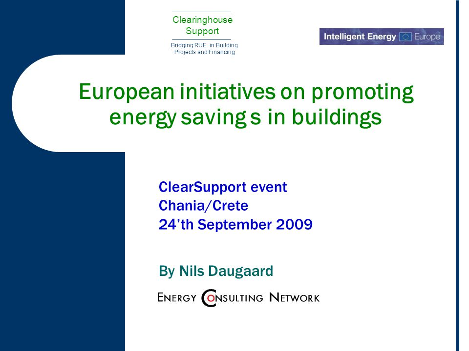Clearinghouse Support Bridging RUE in Building Projects and Financing European initiatives on promoting energy saving s in buildings ClearSupport even