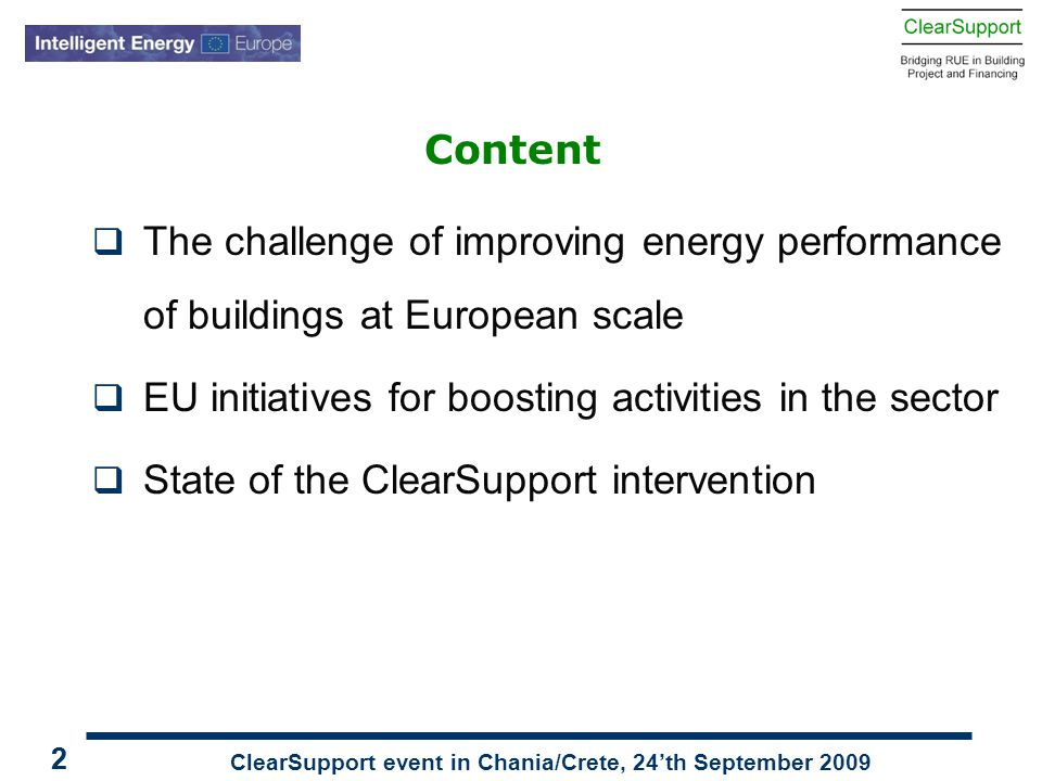 ClearSupport event in Chania/Crete, 24'th September 2009 22 Content  The challenge of improving energy performance of buildings at European scale  E