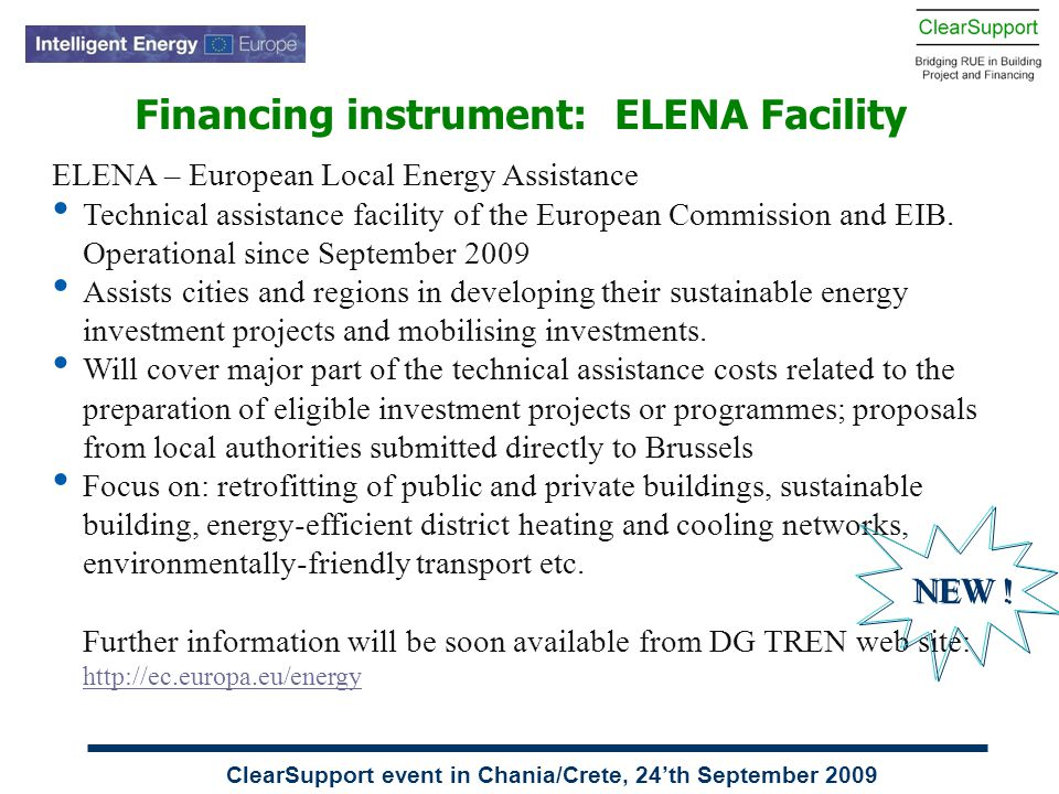 ClearSupport event in Chania/Crete, 24'th September 2009 ELENA – European Local Energy Assistance Technical assistance facility of the European Commis