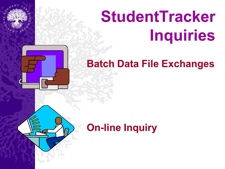 On-line Inquiry Batch Data File Exchanges StudentTracker Inquiries