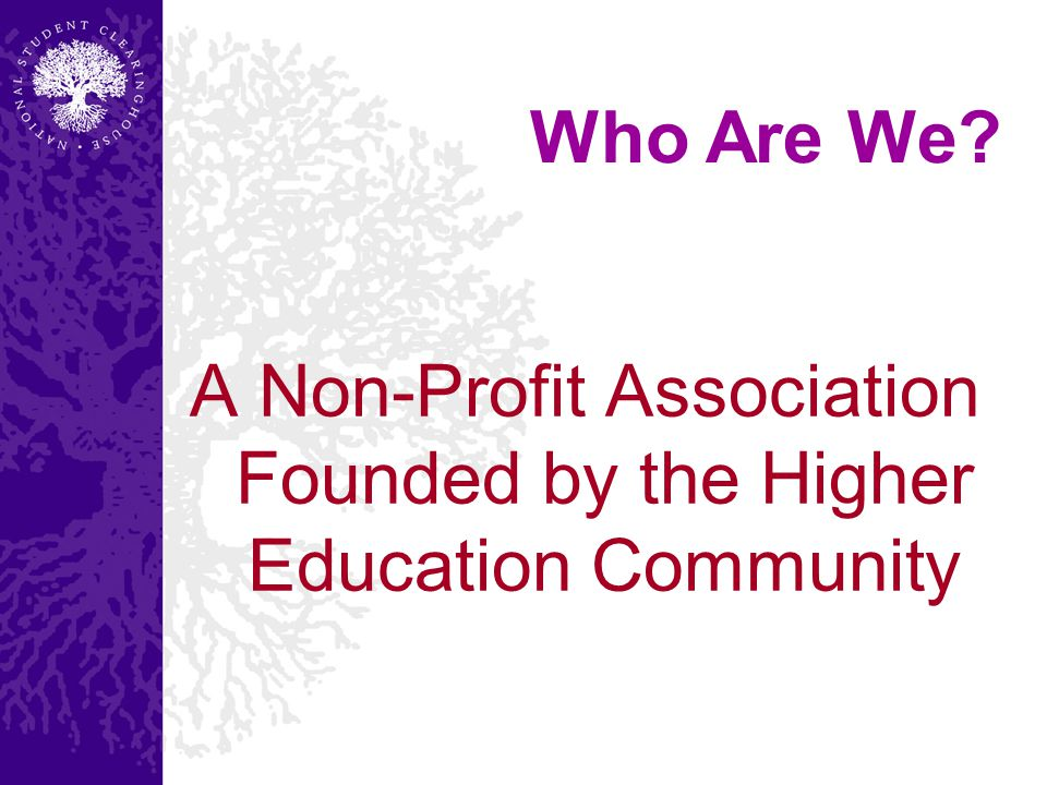 A Non-Profit Association Founded by the Higher Education Community Who Are We?