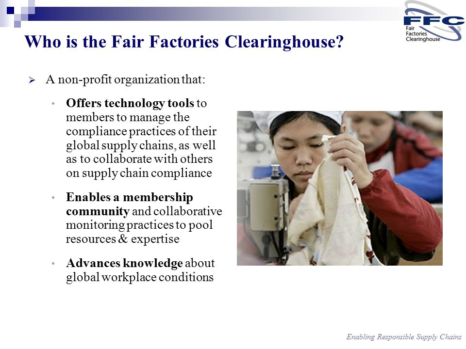 Enabling Responsible Supply Chains What is the FFC's Mission.