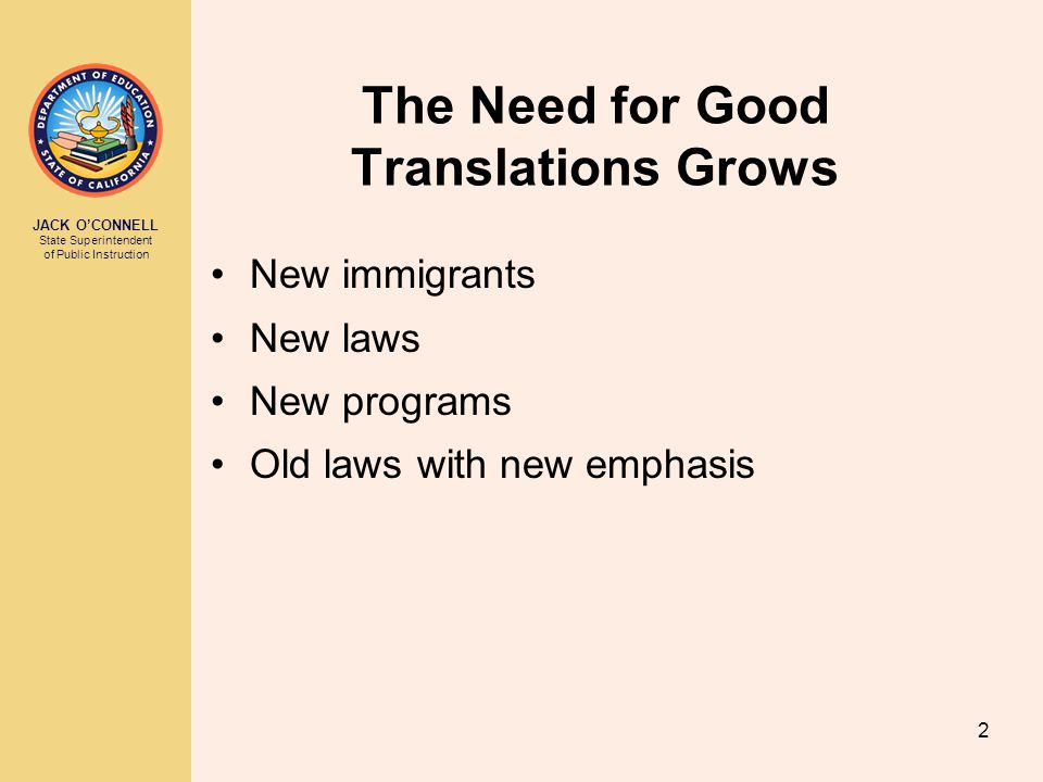 JACK O'CONNELL State Superintendent of Public Instruction 2 The Need for Good Translations Grows New immigrants New laws New programs Old laws with new emphasis
