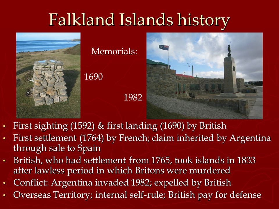 Falkland Islands history First sighting (1592) & first landing (1690) by British First settlement (1764) by French; claim inherited by Argentina throu