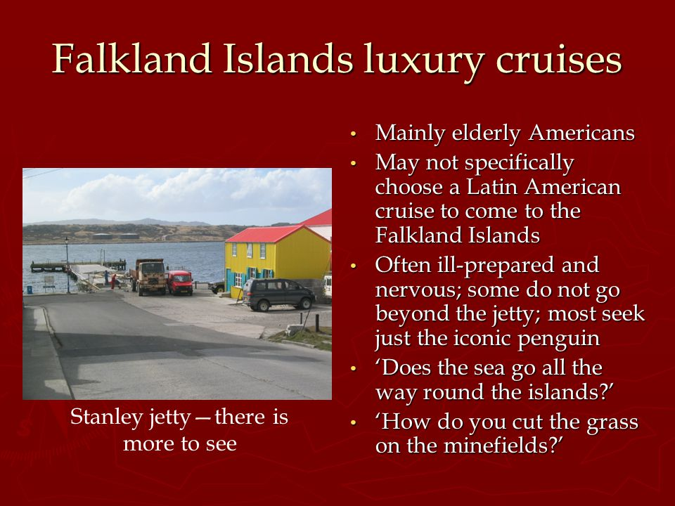 The Falklands for the 'inquisitive' Quaint British Landscape: stone runs Military history: 1982 'Unspoilt' 'Friendly' 'Hospitable' 'Authentic' Rural traditions