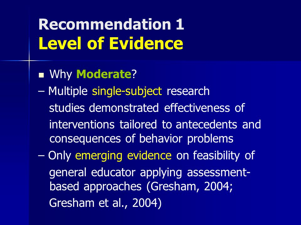 Recommendation 1 Level of Evidence Why Moderate? – Multiple single-subject research studies demonstrated effectiveness of interventions tailored to an