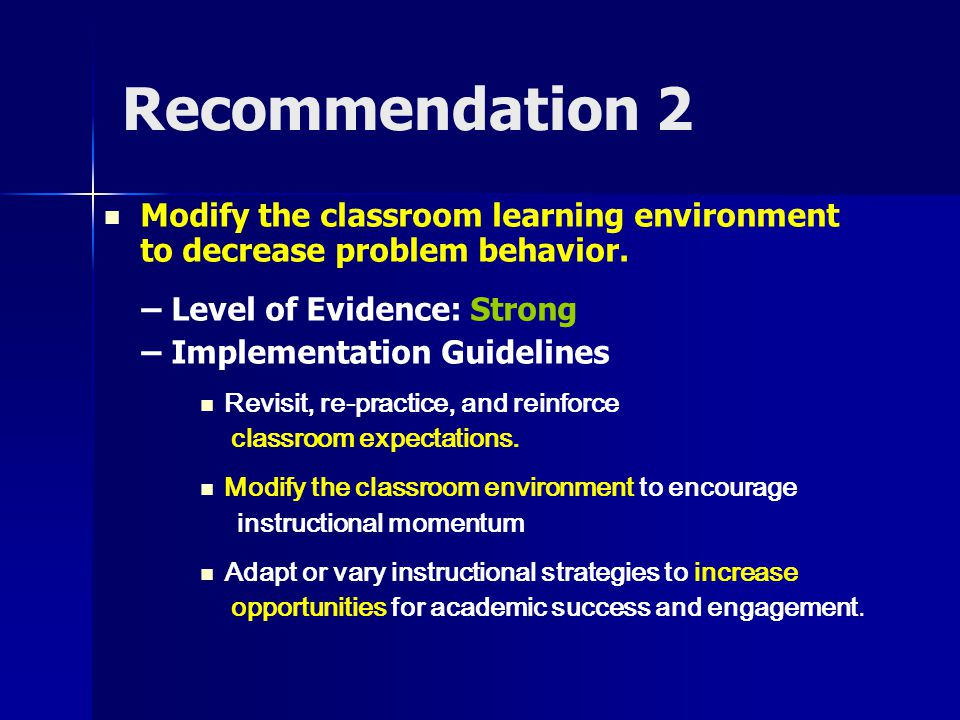 Recommendation 2 Modify the classroom learning environment to decrease problem behavior.
