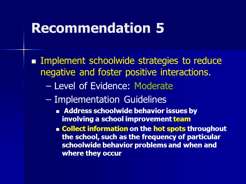 Recommendation 5 Implement schoolwide strategies to reduce negative and foster positive interactions. – Level of Evidence: Moderate – Implementation G
