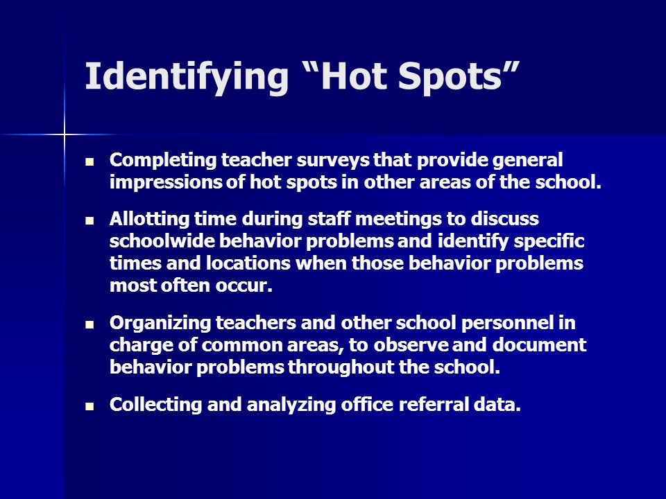 "Identifying ""Hot Spots"" Completing teacher surveys that provide general impressions of hot spots in other areas of the school. Allotting time during s"