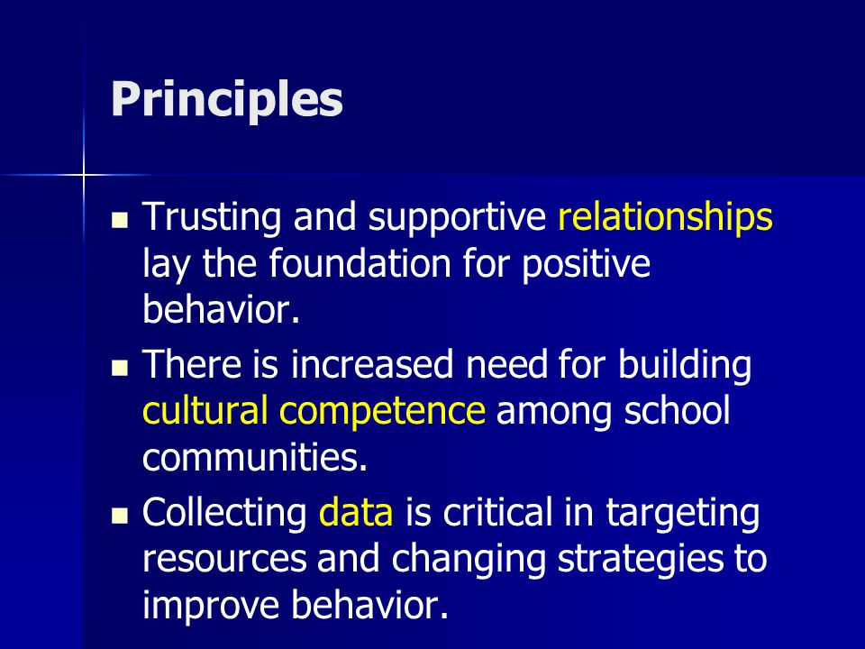 Principles Trusting and supportive relationships lay the foundation for positive behavior.